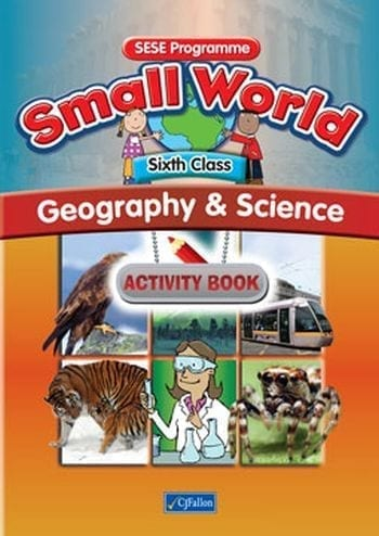 Small World – Sixth Class – Geography & Science Activity Book