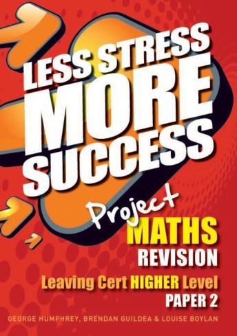 Less Stress More Success – Maths Higher Level Paper 2
